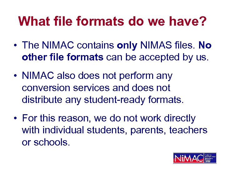 What file formats do we have? • The NIMAC contains only NIMAS files. No