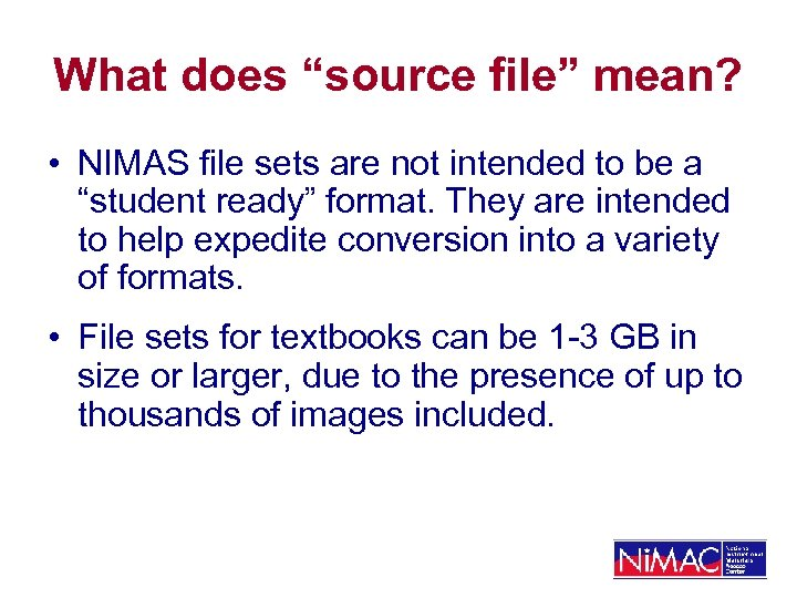 """What does """"source file"""" mean? • NIMAS file sets are not intended to be"""