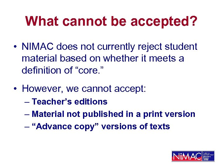 What cannot be accepted? • NIMAC does not currently reject student material based on