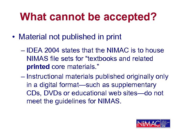 What cannot be accepted? • Material not published in print – IDEA 2004 states