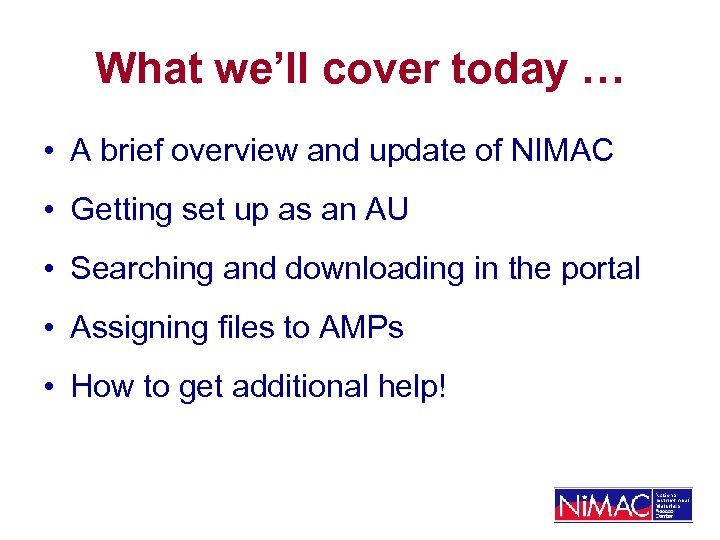 What we'll cover today … • A brief overview and update of NIMAC •