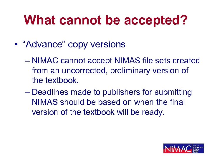 """What cannot be accepted? • """"Advance"""" copy versions – NIMAC cannot accept NIMAS file"""
