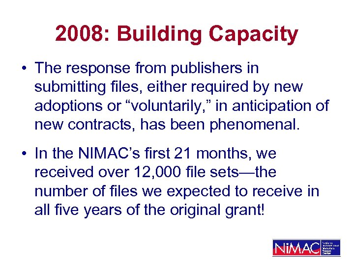 2008: Building Capacity • The response from publishers in submitting files, either required by