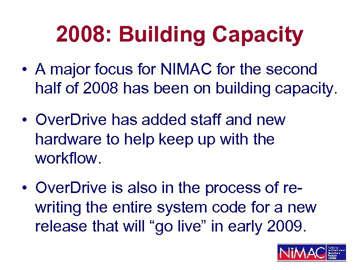 2008: Building Capacity • A major focus for NIMAC for the second half of