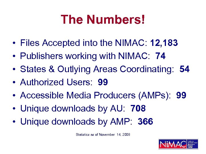 The Numbers! • • Files Accepted into the NIMAC: 12, 183 Publishers working with