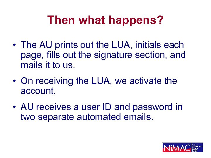Then what happens? • The AU prints out the LUA, initials each page, fills