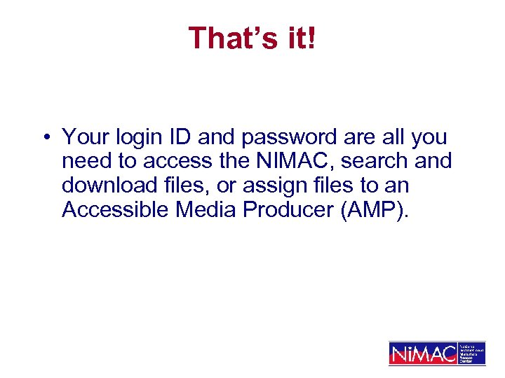 That's it! • Your login ID and password are all you need to access