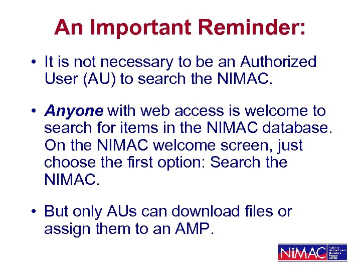 An Important Reminder: • It is not necessary to be an Authorized User (AU)
