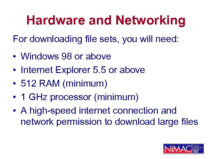 Hardware and Networking For downloading file sets, you will need: • • • Windows