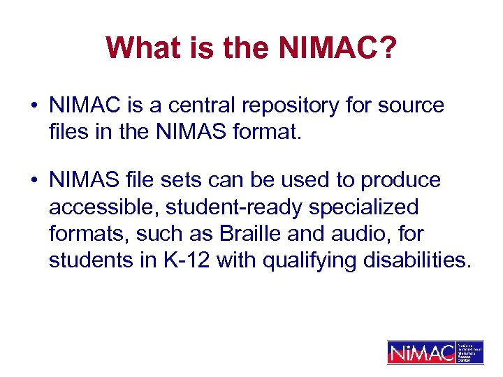 What is the NIMAC? • NIMAC is a central repository for source files in