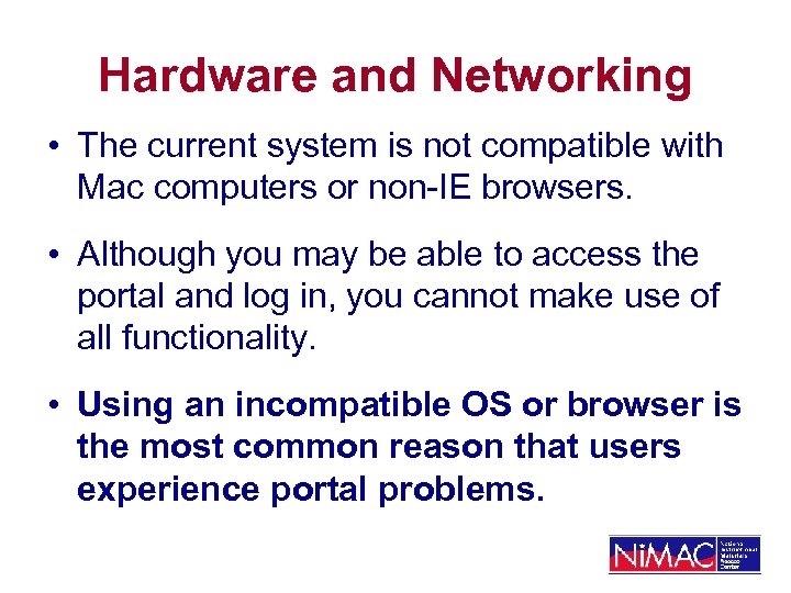 Hardware and Networking • The current system is not compatible with Mac computers or