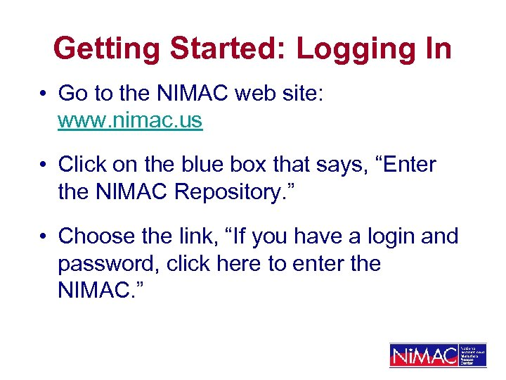 Getting Started: Logging In • Go to the NIMAC web site: www. nimac. us