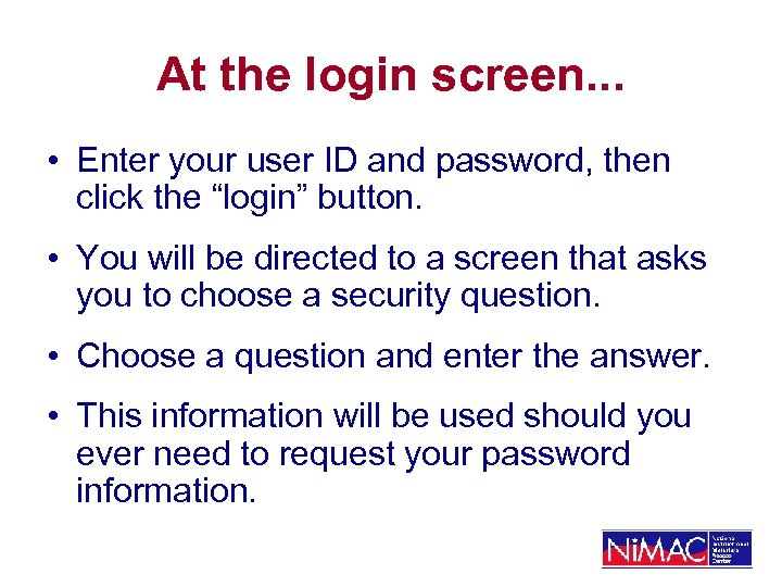 At the login screen. . . • Enter your user ID and password, then