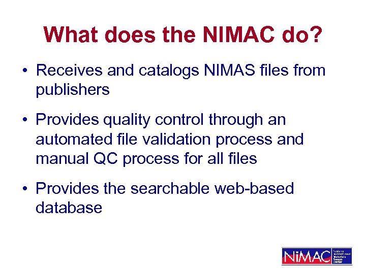 What does the NIMAC do? • Receives and catalogs NIMAS files from publishers •