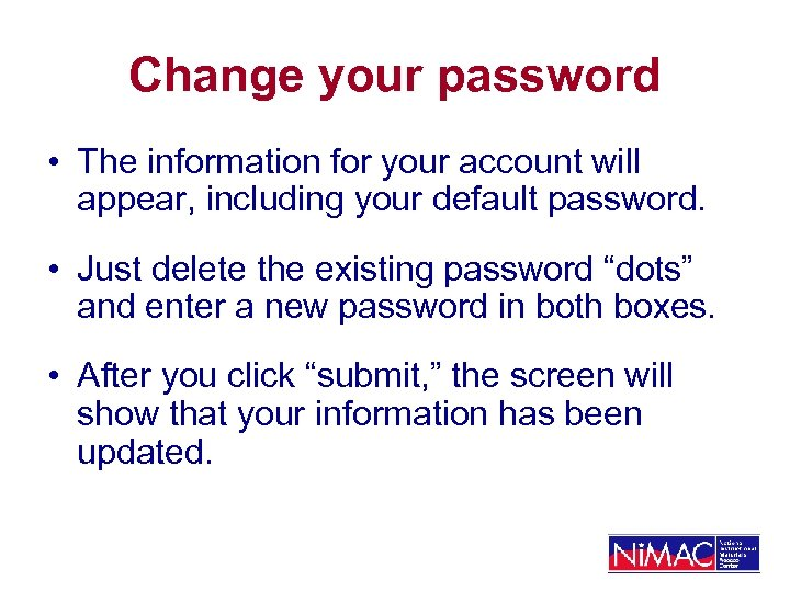 Change your password • The information for your account will appear, including your default