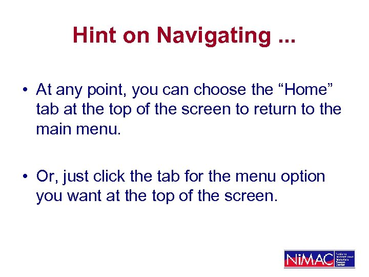 """Hint on Navigating. . . • At any point, you can choose the """"Home"""""""