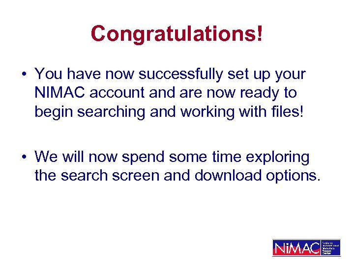 Congratulations! • You have now successfully set up your NIMAC account and are now