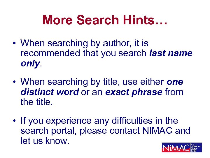 More Search Hints… • When searching by author, it is recommended that you search
