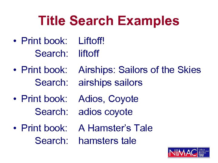 Title Search Examples • Print book: Search: Liftoff! liftoff • Print book: Search: Airships: