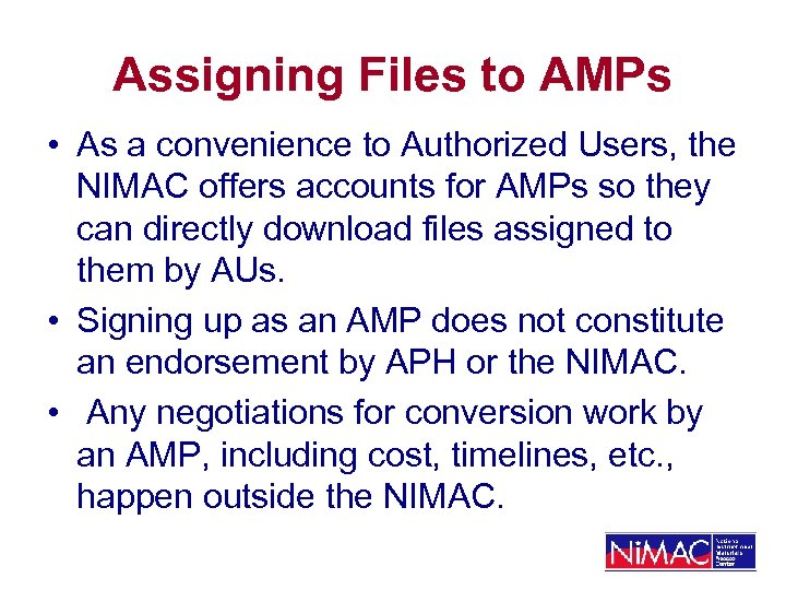 Assigning Files to AMPs • As a convenience to Authorized Users, the NIMAC offers