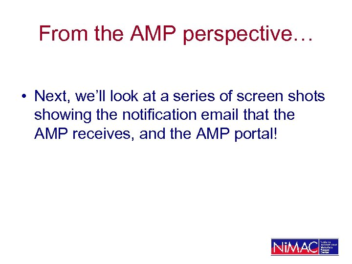 From the AMP perspective… • Next, we'll look at a series of screen shots