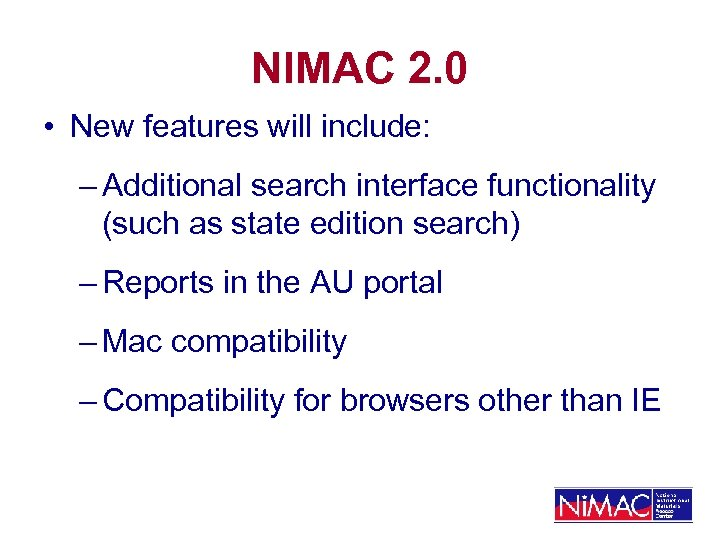 NIMAC 2. 0 • New features will include: – Additional search interface functionality (such