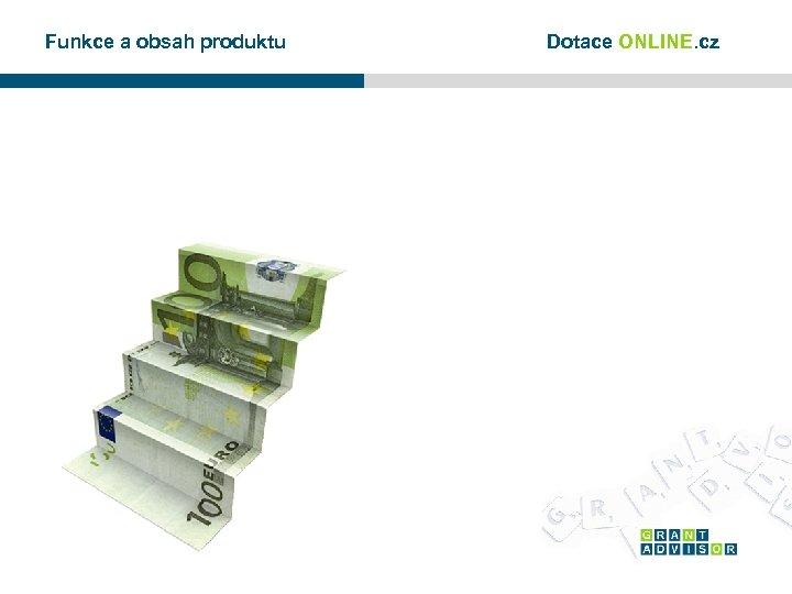Funkce a obsah produktu Dotace ONLINE. cz