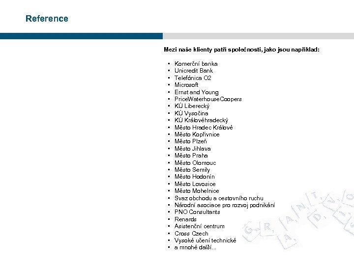 Reference Mezi naše klienty patří společnosti, jako jsou například: • • • • •