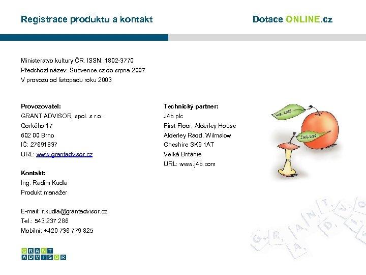 Registrace produktu a kontakt Dotace ONLINE. cz Ministerstvo kultury ČR, ISSN: 1802 -3770 Předchozí