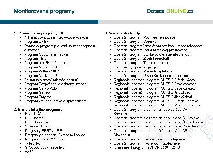 Monitorované programy 1. Komunitární programy EU • 7. Rámcový program pro vědu a výzkum