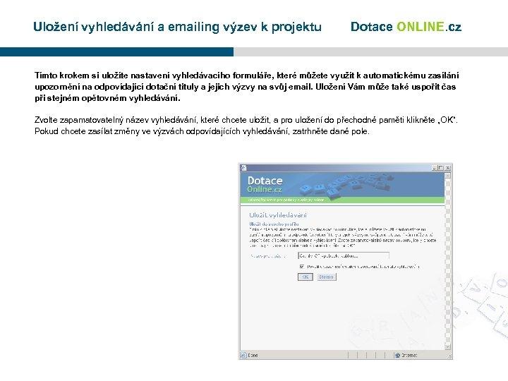 Uložení vyhledávání a emailing výzev k projektu Dotace ONLINE. cz Tímto krokem si uložíte