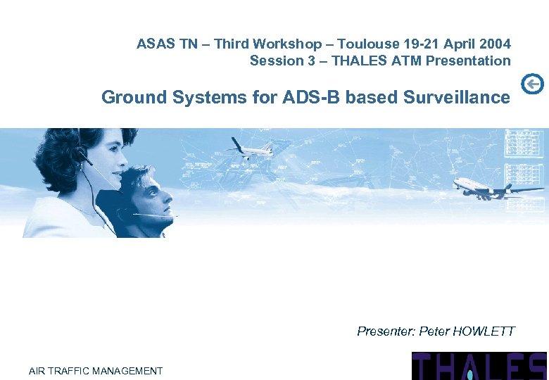 ASAS TN – Third Workshop – Toulouse 19 -21 April 2004 Session 3 –