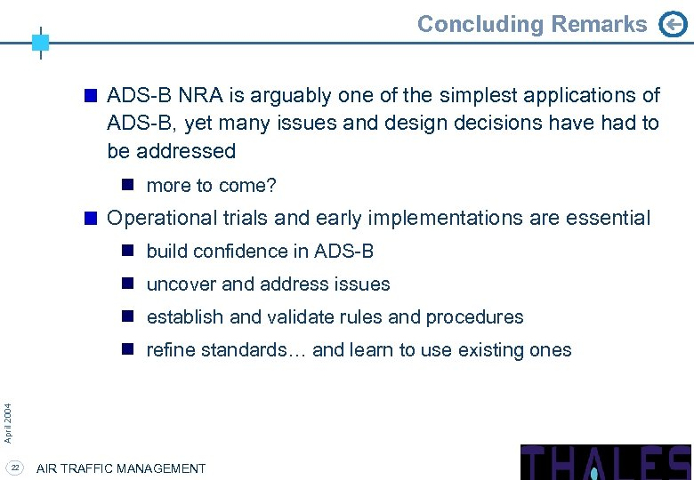 Concluding Remarks ADS-B NRA is arguably one of the simplest applications of ADS-B, yet