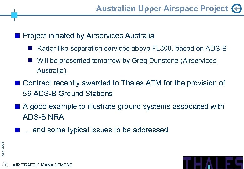 Australian Upper Airspace Project initiated by Airservices Australia n Radar-like separation services above FL