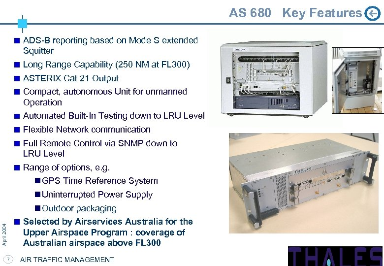 AS 680 Key Features ADS-B reporting based on Mode S extended Squitter Long Range