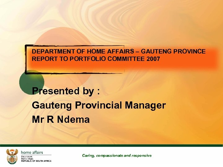 DEPARTMENT OF HOME AFFAIRS – GAUTENG PROVINCE REPORT TO PORTFOLIO COMMITTEE 2007 Presented by