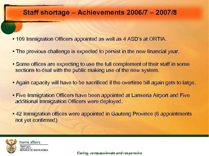 Staff shortage – Achievements 2006/7 – 2007/8 • 109 Immigration Officers appointed as well