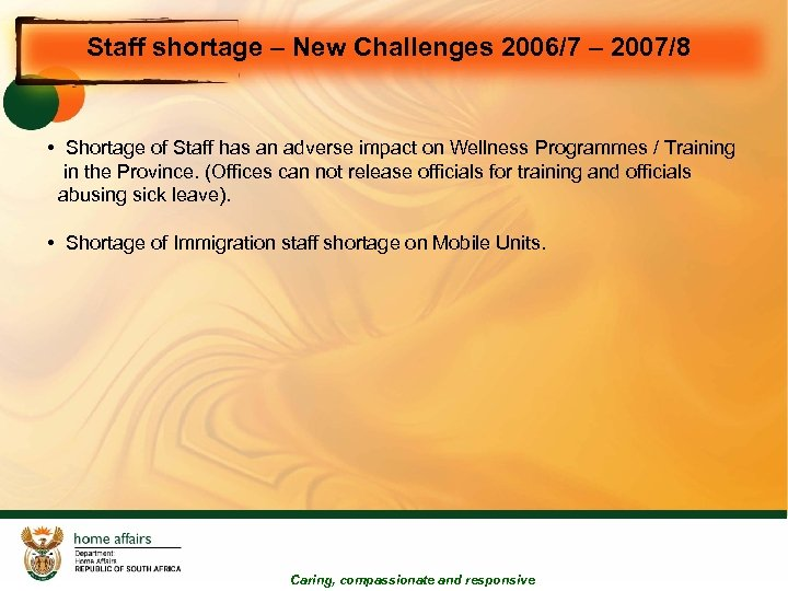 Staff shortage – New Challenges 2006/7 – 2007/8 • Shortage of Staff has an