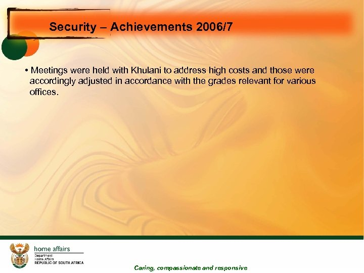 Security – Achievements 2006/7 • Meetings were held with Khulani to address high costs