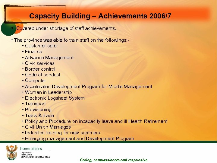 Capacity Building – Achievements 2006/7 • Covered under shortage of staff achievements. • The