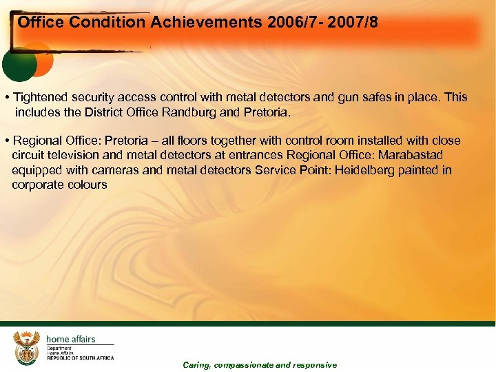 Office Condition Achievements 2006/7 - 2007/8 • Tightened security access control with metal detectors