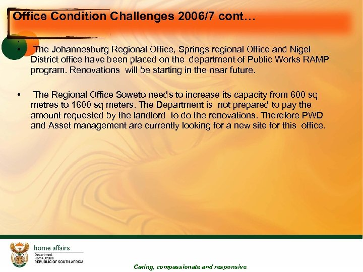 Office Condition Challenges 2006/7 cont… • • The Johannesburg Regional Office, Springs regional Office