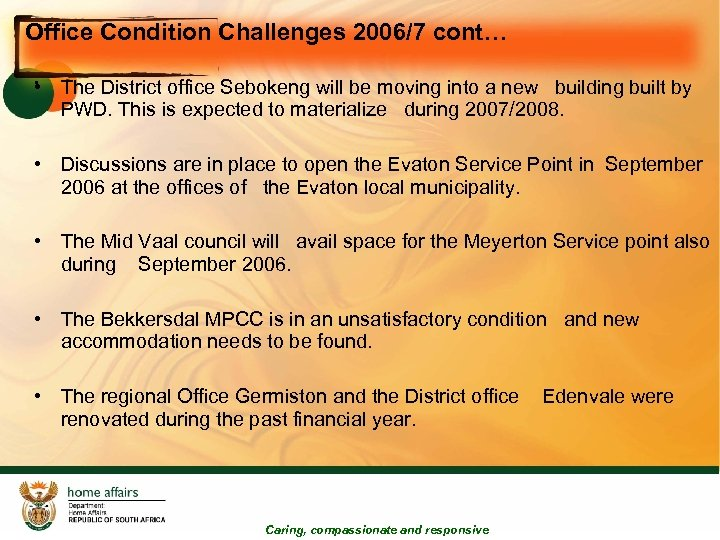 Office Condition Challenges 2006/7 cont… • The District office Sebokeng will be moving into