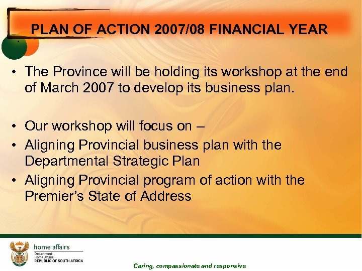 PLAN OF ACTION 2007/08 FINANCIAL YEAR • • The Province will be holding its