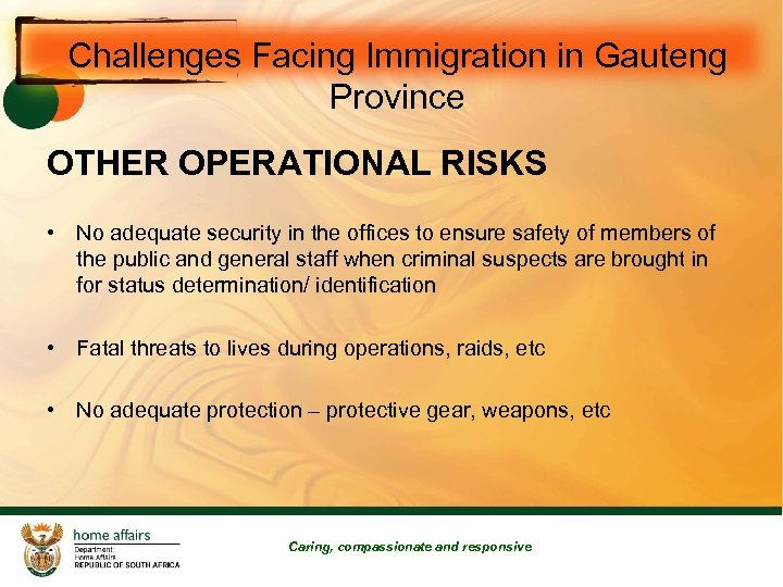 Challenges Facing Immigration in Gauteng Province OTHER OPERATIONAL RISKS • No adequate security in
