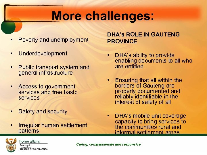 More challenges: • Poverty and unemployment • Underdevelopment • Public transport system and general