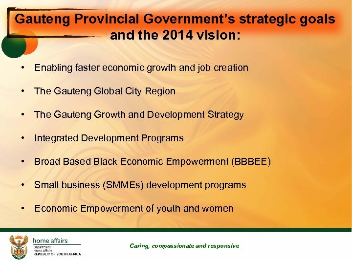 Gauteng Provincial Government's strategic goals and the 2014 vision: • Enabling faster economic growth