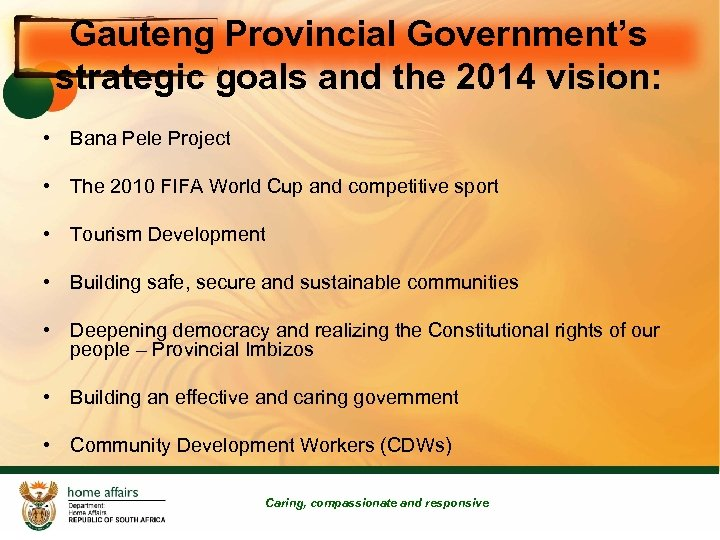 Gauteng Provincial Government's strategic goals and the 2014 vision: • Bana Pele Project •