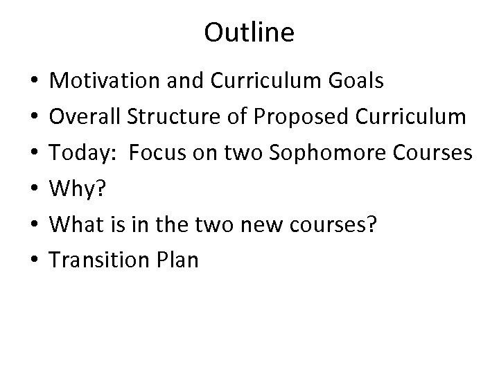 Outline • • • Motivation and Curriculum Goals Overall Structure of Proposed Curriculum Today: