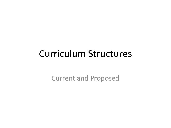 Curriculum Structures Current and Proposed